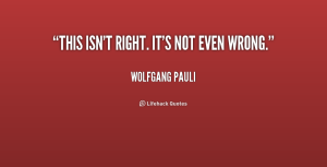 quote-Wolfgang-Pauli-this-isnt-right-its-not-even-wrong-204943