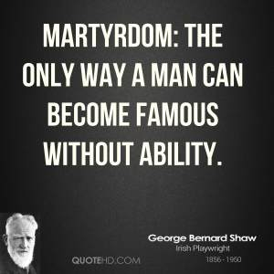 george-bernard-shaw-dramatist-martyrdom-the-only-way-a-man-can-become