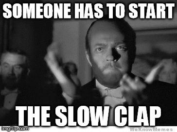 Znalezione obrazy dla zapytania somebody has to start the slow clap